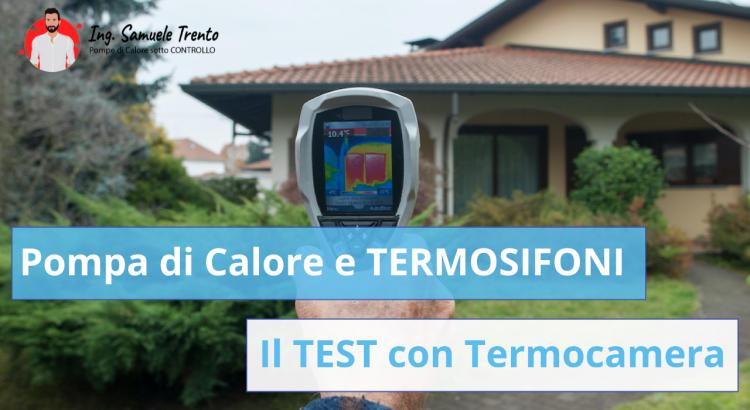 TEST: La Pompa di Calore funziona coi Termosifoni? La prova effettuata con la Termocamera chiarisce ogni dubbio
