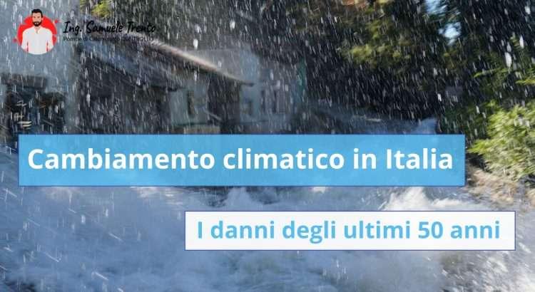 I danni del cambiamento climatico in Italia negli ultimi 50 anni Ecco perché dobbiamo tutti passare al riscaldamento sostenibile con Pompa di Calore elettrica