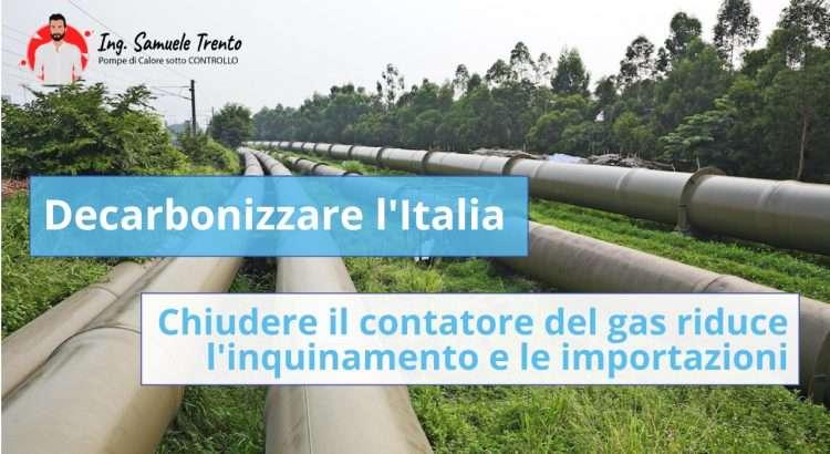Aiuta l'Italia, chiudi il contatore del gas Il super-potere della decarbonizzazione: riduce le importazioni di gas per riscaldamento e aiuta sia l'ambiente che l'economia